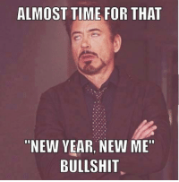 """You're not kidding anyone fuckers.: ALMOST TIME FOR THAT  """"NEW YEAR NEW ME""""  BULLSHIT You're not kidding anyone fuckers."""