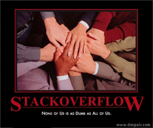 StackOverflow: None of us is as dumb as all of us: ALN  STACKOVERFLOW  NONE OF Us IS AS DUMB AS Au OF Us.  www.despair.com StackOverflow: None of us is as dumb as all of us