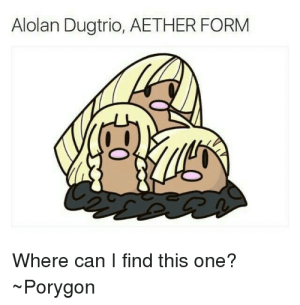 """Meme, What Is, and Aether: Alolan Dugtrio, AETHER FORM  Where can I find this one?  Porygon What is the """"Alolan Dugtrio meme?"""" - Quora"""