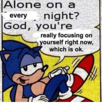 Being Alone, God, and Now: Alone  on  a  everynight?  God, you're  really focusing orn  yourself right now  which is ok
