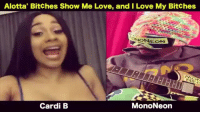 Y'all need to collab cardib 😩(Video @mononeon): Alotta' Bitches Show Me Love, and I Love My BitChes  NEON  Cardi B  MonoNeon Y'all need to collab cardib 😩(Video @mononeon)
