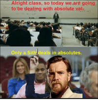"Sith, Tumblr, and Blog: Alright class, so today we are going  to be dealing with absolute val-  Only a Sith deals in absolutes. <p><a href=""http://scifiseries.tumblr.com/post/166120635446/only-a-sith-deals-in-absolutes"" class=""tumblr_blog"">scifiseries</a>:</p>  <blockquote><p>Only a Sith deals in absolutes.</p></blockquote>"