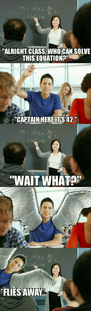 "9gag, Alright, and Class: ALRIGHT CLASS,WHO CAN SOLVE  THIS EQUATIONS  ""CAPTAINHEREITİS 42.""  ""WAIT WHATP""  dt  FLIES AWAY When you forget you are not on 9gag"