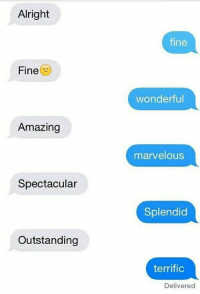 RT @ohgirIquotes: when you both are mad but you both still wanna talk https://t.co/PUy19DvIpN: Alright  fine  Fine  wonderful  Amazing  marvelous  Spectacular  Splendid  Outstanding  terrific  Delivered RT @ohgirIquotes: when you both are mad but you both still wanna talk https://t.co/PUy19DvIpN