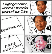 @capitalist China memes: Alright gentlemen,  We need a name for  post-civil war China  China  of Republic China  of Republic FB.MEMEMEDINCHINA @capitalist China memes