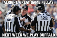 Be Like, Nfl, and Buffalo: ALRIGHT GREAT GAME FELLAS  NFL  122  ONFLHateMemes  116  NEXT WEEK WE PLAY BUFFALO The Pats refs be like... 😂😂😂 https://t.co/sSJqxr8x9P