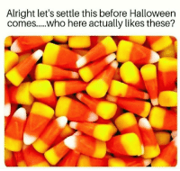 Alright, Who, and This: Alright let's settle this before Halloweern  comes....who here actually likes these?