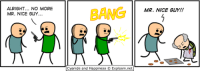 http://t.co/RvwACbAkft: ALRIGHT... NO MORE  MR. NICE GUY.  BANG  Cyanide and Happiness C Explosm.net  MR. NICE GUY!! http://t.co/RvwACbAkft