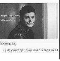 Memes, Good, and Supernatural: alright samnehlets  ill someghosts  endingcas:  i just can't get over dean's face in s1 I used to be so good at posting every day ;-; now I'm spending to much time playing red dead redemption and keep forgetting 😂~Chan spn supernatural