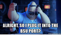 Just another tech support meme: ALRIGHT SO PLUCIT INTO THE  BSU PORTO  memegenerator, net Just another tech support meme