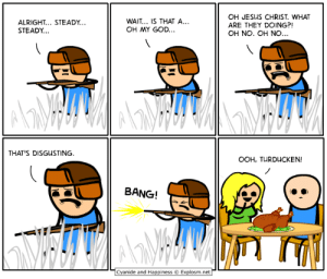 Anime, Dank, and God: ALRIGHT... STEADY.  STEADY  WAIT.. IS THAT A...  OH MY GOD..  OH JESUS CHRIST. WHAT  ARE THEY DOING?!  OH NO. OH NO...  THAT'S DISGUSTING  OOH, TURDUCKEN!  BANG!  Cyanide and Happiness © Explosm.net- I'll be at Anime Boston, Booth 107, April 19-21. See you there!