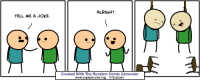 random: ALRIGHT  TELL ME A JOKE.  Created With The Random Comic Generator  www.explosm.net/rcg ⓒ Explosm