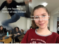 Hentai, Today, and Dank Memes: also me fapping to  hentai all day instead  planning to be  productive today