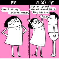 Memes, Princess, and Fairies: ALSO ME  ME  Pick me up and  I am a strong,  spin me around like a  powerful woman  Fairy Princess!  um, ok.  O2 These two things are not mutually exclusive (From Loryn Brantz: https://www.facebook.com/LorynBrantzBooks/)