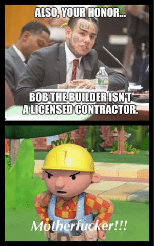 Dime everyone out: ALSO, YOUR HONOR...  BOB THE BUILDERISNT  ALICENSED CONTRACTOR  Motherfucker!!! Dime everyone out