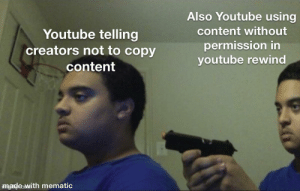 youtube.com, Content, and Made: Also Youtube using  content without  Youtube telling  creators not to copy  permission in  youtube rewind  content  made with mematic uh oh