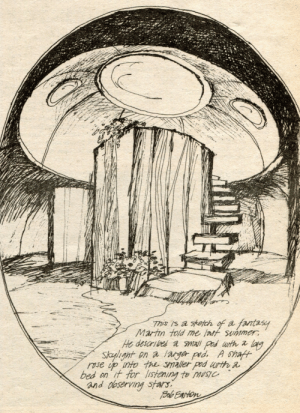 "altered-statuses:  ""This is a sketch of a fantasy Martin told me last summer. He described a small pod with 2 long skylight on a larger pod. A shaft rose up into the smaller pod with a bed on it for listening to music and observing stars.""- Bob EastonDomebook 2, California: Shelter Publications, 1971(1974): altered-statuses:  ""This is a sketch of a fantasy Martin told me last summer. He described a small pod with 2 long skylight on a larger pod. A shaft rose up into the smaller pod with a bed on it for listening to music and observing stars.""- Bob EastonDomebook 2, California: Shelter Publications, 1971(1974)"