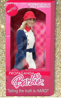 Propaganda: ALTERNATIVE FACTS  SOLD SEPARATELY  PROPAGANDA  Telling the truth is HARD!""