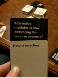Bad, Facts, and Memes: Alternative  medicine is now  embracing the  curative powers of  Natural selection. You know things are bad when #CardsAgainstHumanity is dropping facts. #TheSkepDick  http://goo.gl/Njwc6I