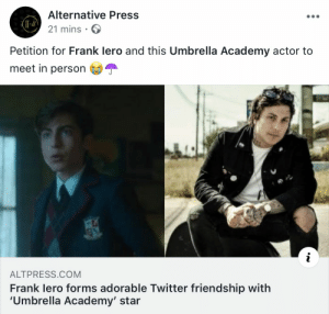 Frank Iero / Umbrella Academy 🖤: Alternative Press  21 mins  Petition for Frank lero and this Umbrella Academy actor to  meet in person  ALTPRESS.COM  Frank lero forms adorable Twitter friendship with  'Umbrella Academy' star Frank Iero / Umbrella Academy 🖤