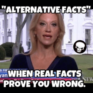 Alternative Facts': Best Funny Memes About Trump Administration ...: ALTERNATIVEFACTS  an WHEN REALFACTS  PROVE YOU WRONG  NEW Alternative Facts': Best Funny Memes About Trump Administration ...