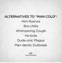 """Dad, Dude, and Cold: ALTERNATIVES TO """"MAN COLD"""":  Him-fluenza  Bro-chitis  Whimpering Cough  He-bola  Dude-onic Plague  Man-demic Outbreak  13.  DAD  HowToBeADad"""