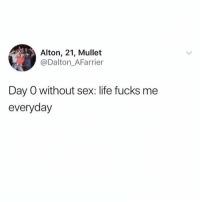 Instagram, Life, and Meme: Alton, 21, Mullet  @Dalton_AFarrier  Day O without sex: life fucks me  everyday Best meme page on Instagram @unlovedslut for more hilarious posts 🤣 i can't @unlovedslut 😅