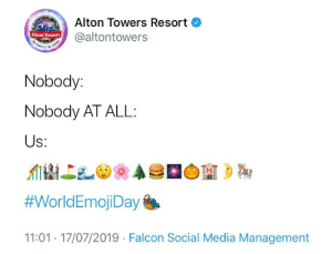 Social Media, Cool, and Media: Alton Towers Resort  Alton Towers  @altontowers  TOMERP  THE  Nobody:  Nobody AT ALL:  Us:  #WorldEmojiDay  11:01 17/07/2019 Falcon Social Media Management Thanks Alton towers, very cool!