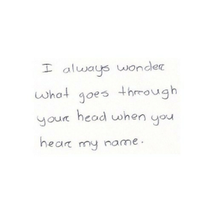 http://iglovequotes.net/: alw ays wonder  what goes through  your head when ou  ear my name http://iglovequotes.net/