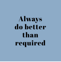 Better,  Do Better, and Than: Alwavs  do better  than  requmred