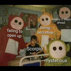 Hello darkness my old friend: always 3 steps  ahead  being  failing to  secretive  open up  Scorpio  mysterious Hello darkness my old friend