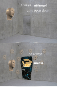"""<p>[<a href=""""https://www.reddit.com/r/surrealmemes/comments/7ny3ab/he_at_door_success/"""">Src</a>]</p>: always attempt  at to open door  he always  Sucess <p>[<a href=""""https://www.reddit.com/r/surrealmemes/comments/7ny3ab/he_at_door_success/"""">Src</a>]</p>"""