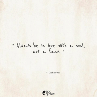 Android, Life, and Love: Always be in love with a soul,  Wort a face  Unknown  epIC  quotes #1354  #Life Suggested by Tarun  Download our Android App : http://bit.ly/1NXVrLL Download our iOS App https://appsto.re/in/luPOcb.i