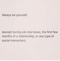 @womenruletheuniverse knows a thing or two about life 😂 follow @womenruletheuniverse @womenruletheuniverse 💕👑: Always be yourself  (except during job interviews, the first few  months of a relationship, or any type of  social interaction) @womenruletheuniverse knows a thing or two about life 😂 follow @womenruletheuniverse @womenruletheuniverse 💕👑