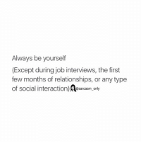 ⠀: Always be yourself  (Except during job interviews, the first  few months of relationships, or any type  of social interaction)  Aa only  @sarcasm ⠀