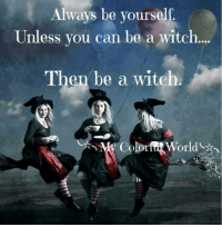 ╰☆╮Sunshine╰☆╮: Always be yourself  Unless you can be a witch.  Then be a witch. ╰☆╮Sunshine╰☆╮