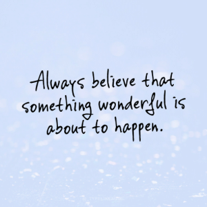 Believe That: Always believe that  something wonderful is  about to happen.  TYPELIKEAGTRL