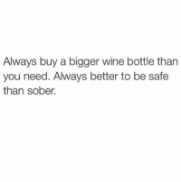 @circleofidiots Plus wine is always classy. You can never go wrong with classy 😂😂😂 Checkout my boo @circleofidiots @circleofidiots: Always buy a bigger wine bottle than  you need. Always better to be safe  than sober. @circleofidiots Plus wine is always classy. You can never go wrong with classy 😂😂😂 Checkout my boo @circleofidiots @circleofidiots