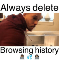 Cookies, Facts, and Memes: Always delete  Browsing history I always delete the history.And i still dont know what cookies or cache means but i still delete 😂 ________________________________ From @proteinrich _ . . Damndaniel DeadAss ThatShitHurted B Facts hellnawtothenawnawnaw ohdontdoit OhMyGod WTF ohshit WHODIDTHIS imdone REALLYBITCH NIGGASAINTSHIT NewYorkersBelike nochill NIGGASBELIKE BITCHESBELIKE blackpeoplebelike whitepeoplebelike BiggasBestBuys