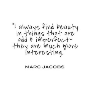 "Marc Jacobs, Net, and Jacobs: ""always find beauty  in things that are  oddimperfect  are much more  they  interesting  MARC JACOBS https://iglovequotes.net/"