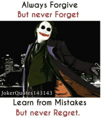 Memes, Regret, and Mistakes: Always Forgive  But never Forget  JokerQuotes143143  Learn from Mistakes  But never Regret