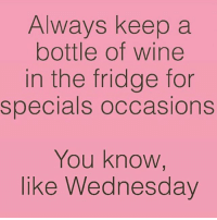 It's wine Wednesday 🍷🍷🍷 goodgirlwithbadthoughts 💅🏻: Always keep a  bottle of wine  in the fridge for  specials occasions  You know,  like Wednesday It's wine Wednesday 🍷🍷🍷 goodgirlwithbadthoughts 💅🏻