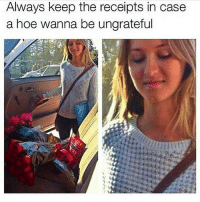 Memes, Receipt, and 🤖: Always keep the receipts in case  the a hoe wanna be ungrateful Standard female bullshit. Stay woke.