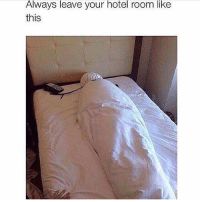 Memes, 🤖, and Touch: Always leave your hotel room like  this All you have to do is wrap all your sheets and blankets up and Rosalita the housekeeper will be so scared that she will barf and cry out for Jesus. Phone cord around the neck is a tasteful touch. (@taylormeno)