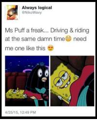 Ms Puff: Always logical  @NikoWavy  Ms Puff a freak... Driving & riding  at the same damn time need  me one like this  4/25/15, 12:49 PM