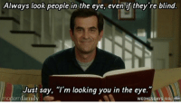 "even if they're blind https://t.co/FRdMllFx0K: Always look people in the eye, even if they're blind  Just say, ""I'm looking you in the eye  modern family  WEDNESDAYS 9I8c abc even if they're blind https://t.co/FRdMllFx0K"