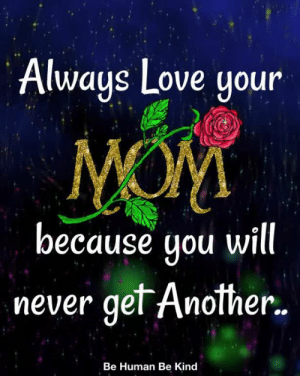 Love, Memes, and Never: Always Love youn  because you will  never gel Anolner..  Be Human Be Kind <3