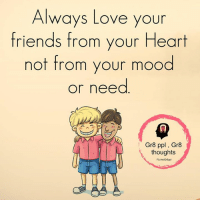 Mesmerizing Quotes: Always Love your  friends from your Heart  not from your mood  or need  Gr8 ppl Gr8  thoughts  Fb.melGr8ppl Mesmerizing Quotes