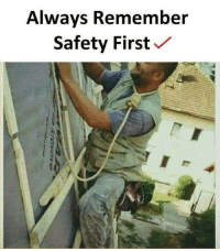 First, Remember, and Always: Always Remember  Safety First