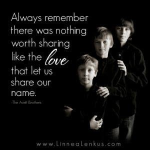 Love, Memes, and Pictures: Always remember  there was nothin  worth sharin  ike the love  0  that let us  share our  name  The Avett Brothers  www.Linnealenkus.com Inspirational quotes   Inspiring Quotes with Pictures   Memes